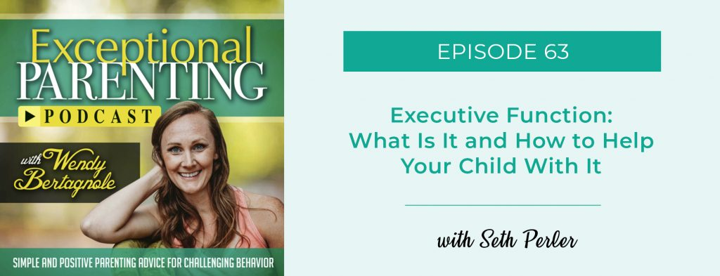 New Parenting Podcast with Wendy Bertagnole: EF & Parenting